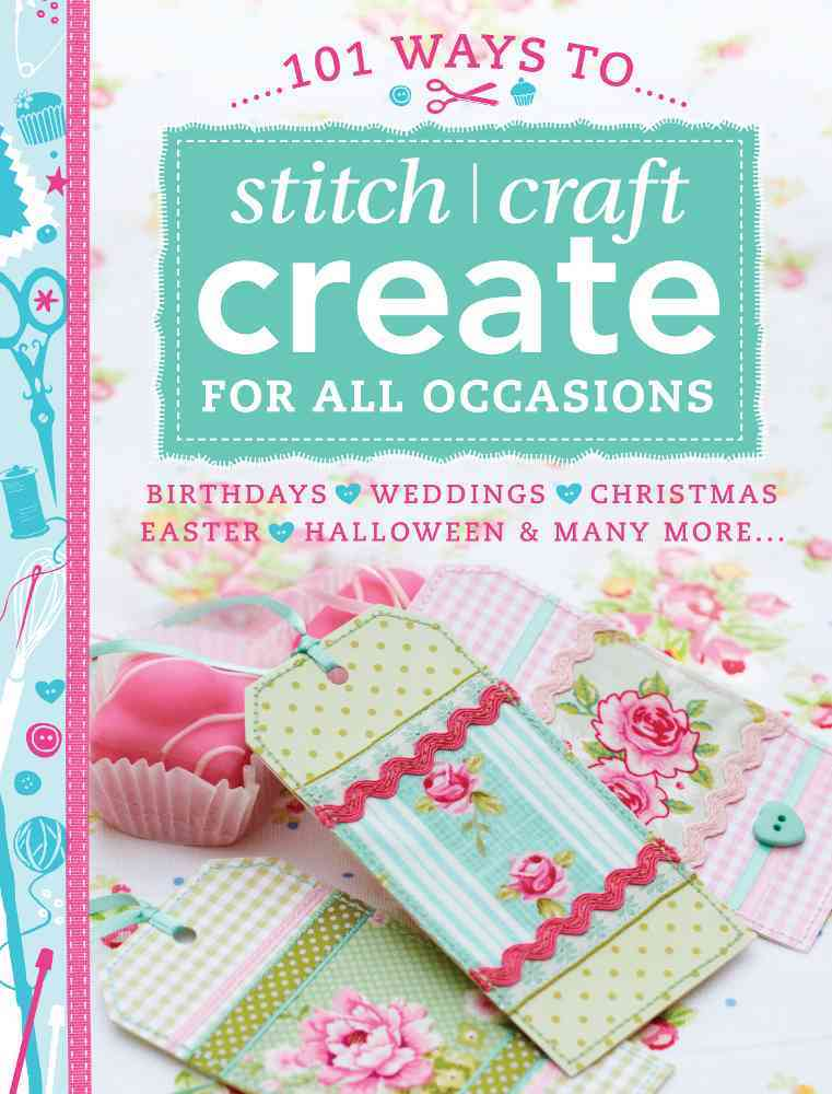 101 Ways to Stitch Craft Create for All Occasions